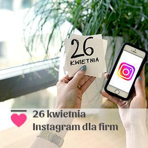 2018-04-26 Instagram dla firm